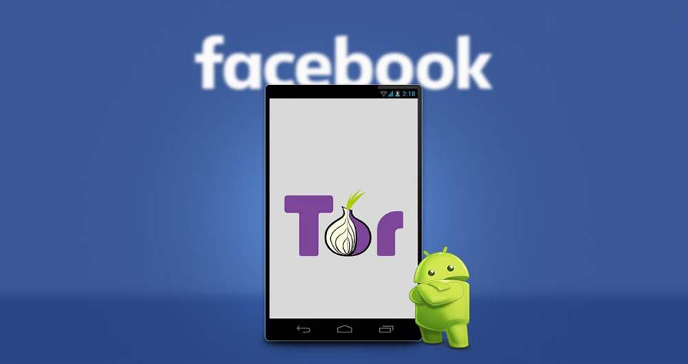 960-facebook-android-app-anonymity-tool-tor-an-oxymoron