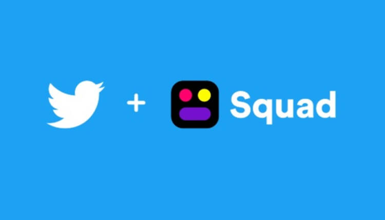 توییتر اپلیکیشن Squad را تحت مالکیت خود درآورد